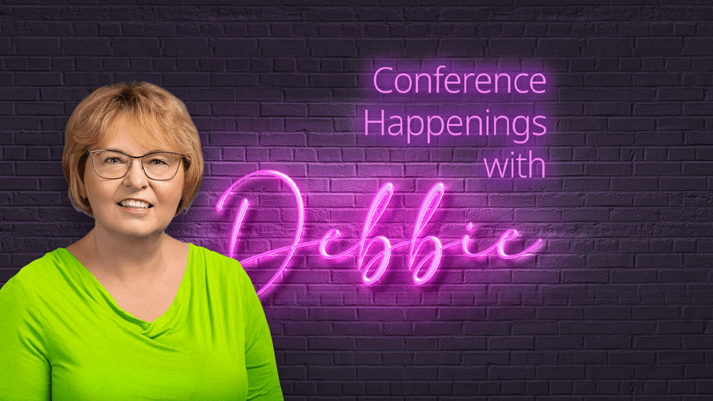 Conference Happenings with Debbie